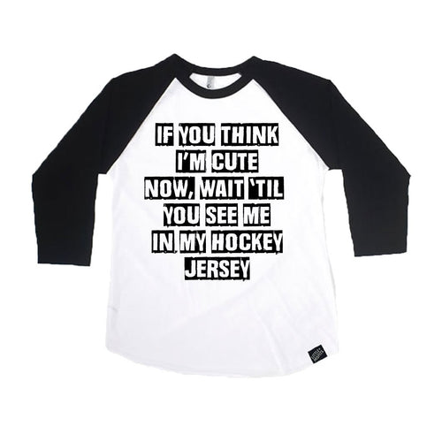 If You Think I'm Cute Now Just Wait 'Til You See Me In My Hockey Jersey Toddler or Kids Raglan / Kids Baseball Shirt-onesie-baby-Little Misfits-tattoo-sleeves-trendy-baby-clothes-for-boys-girls-toddler