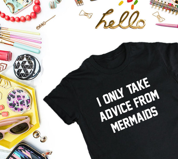 I Only Take Advice From Mermaids Women's T-Shirt, Mermaid T-shirts Women-onesie-baby-Misfit Culture-tattoo-sleeves-trendy-baby-clothes-for-boys-girls-toddler