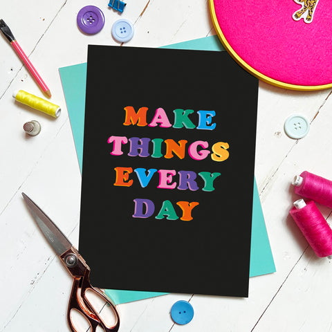 'MAKE THINGS EVERY DAY' A4 PRINT