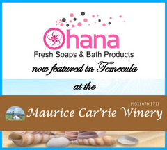 Saturday and Sunday, find Ohana Soaps at the Maurice Car'rie Winery in Temecula