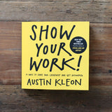 Show your work! - Austin Kleon
