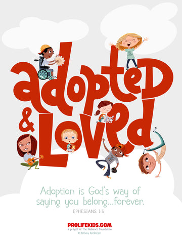 """Adopted & Loved"" 18in x 24in PRO-LIFE KIDS! Poster"