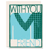 With You Friend Letterpress Card