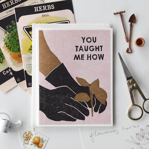You Taught Me How (Planting) Letterpress Card