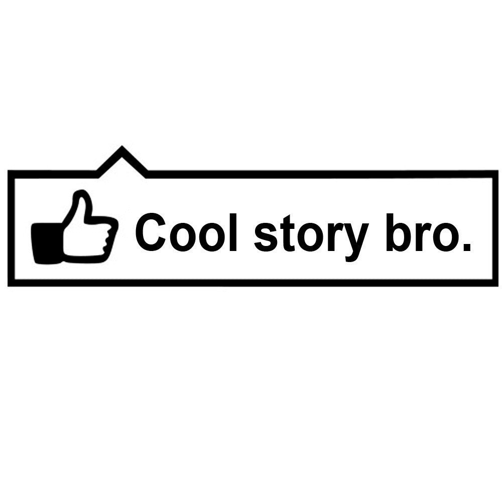 Cool Story Bro Like JDM Racing | Die Cut Vinyl Sticker Decal | Sticky Addiction