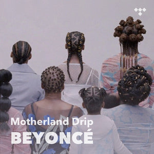 Now Playing: Beyonce - Motherland Drip