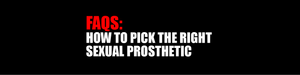 /// FAQs: How do I pick the best Sexual Prosthetic for me?