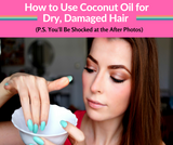 How to Use Coconut Oil for Dry, Damaged Hair (P.S. You'll Be Shocked at the After Photos)