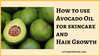 How to use Avocado Oil for Skin Care and Hair Growth