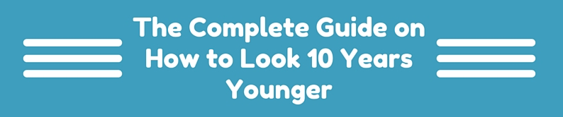 How to Look 10 Years Younger