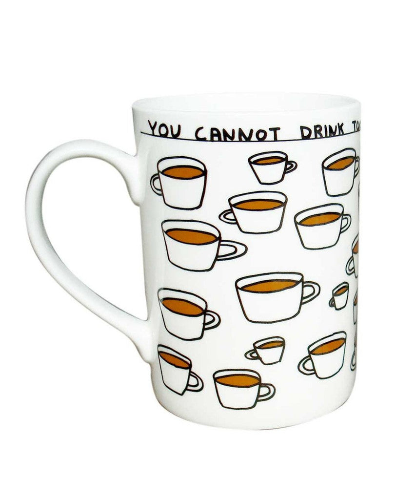 David Shrigley - You Cannot Drink Too Much Tea Mug