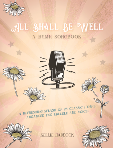 All Shall Be Well - A Ukulele Hymn Songbook