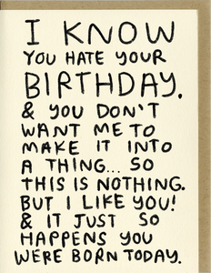 I Know You Hate Your Birthday - Card