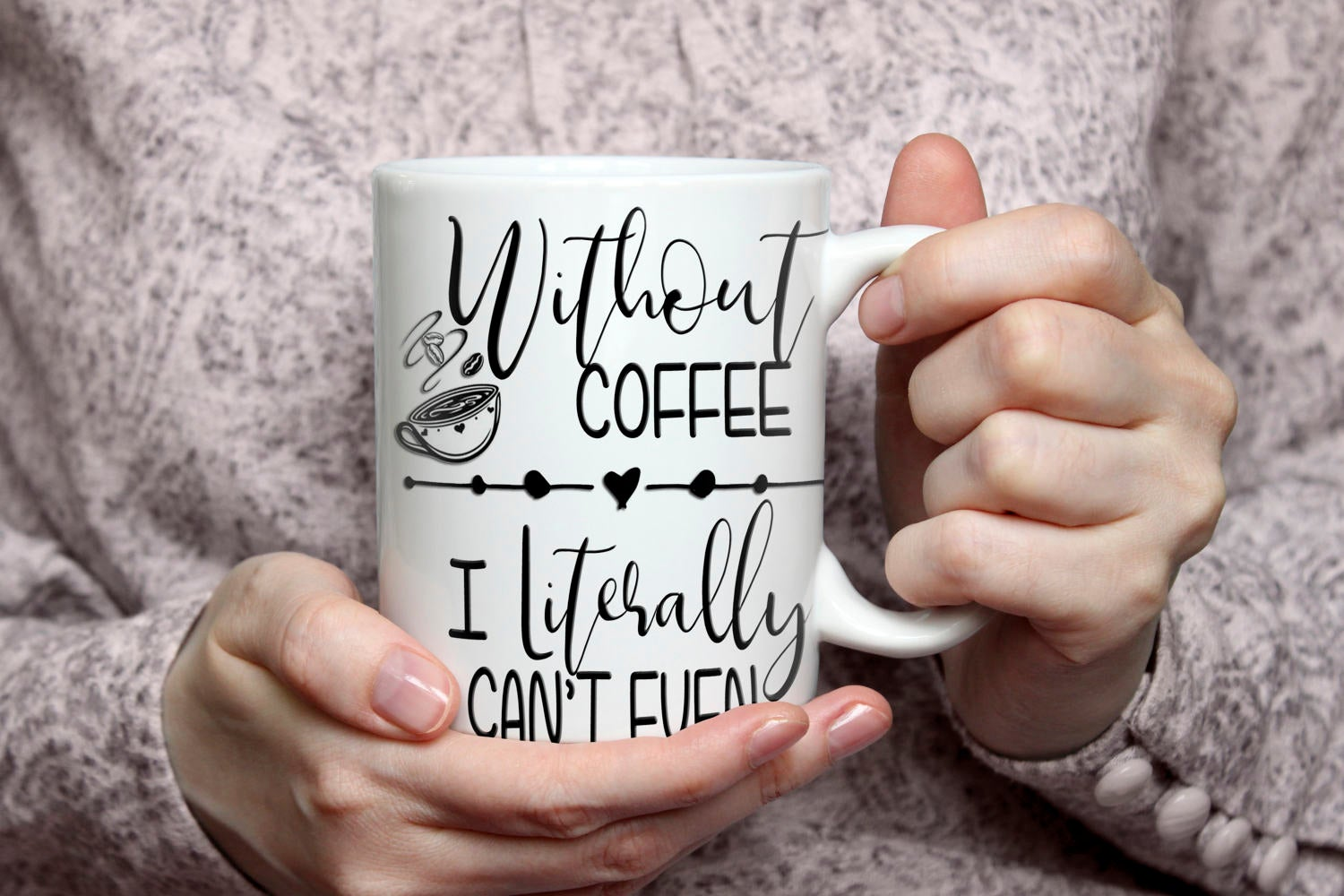 Without Coffee - I literally can't Even Coffee Mug  | Girlfriend Gift | Mother's Day Gift | Birthday Gift | Coffee Gift | Unique Gift Mug