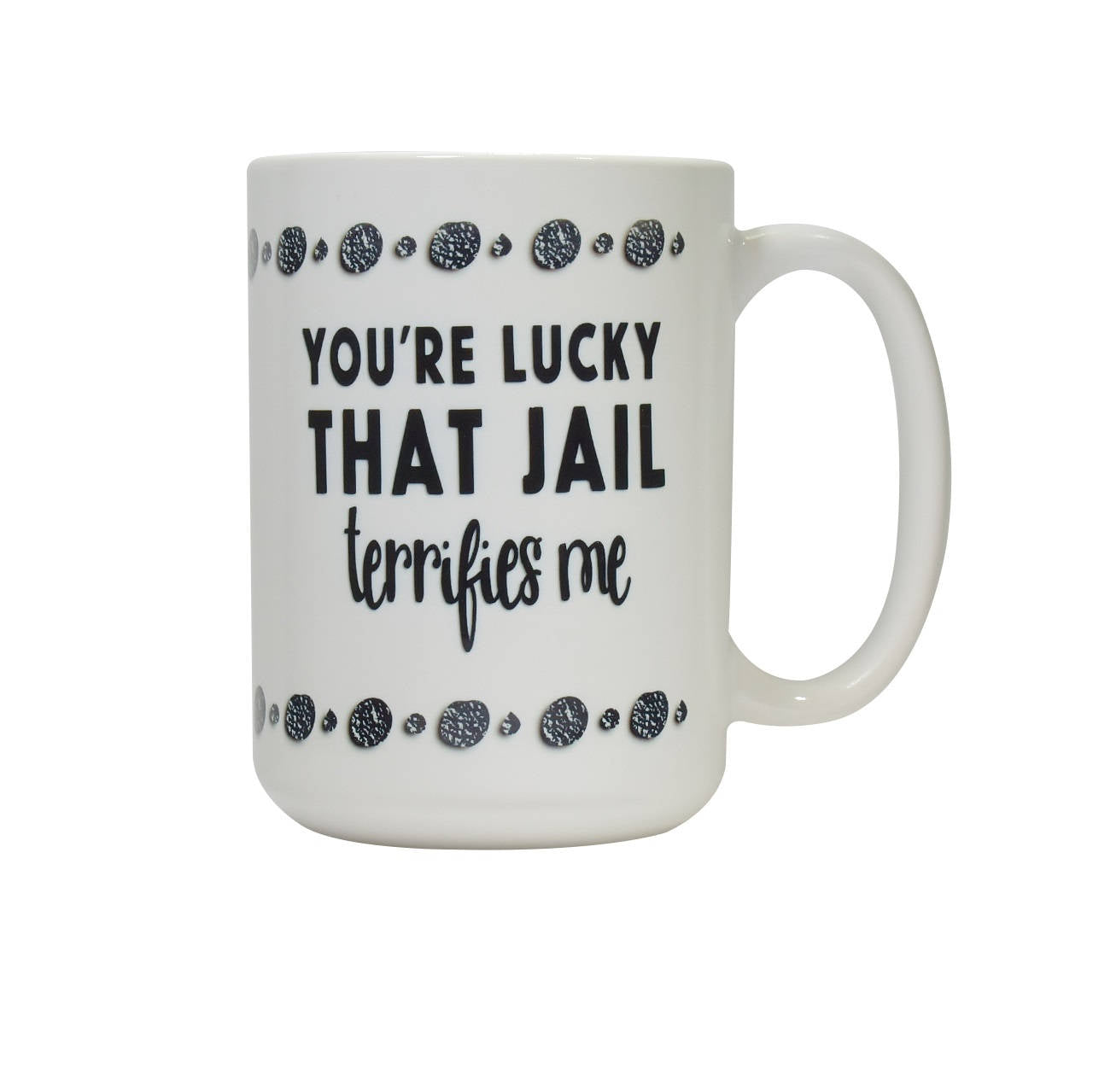 You're Lucky That Jail Terrifies Me coffee mug | Friend Coffee Mug Gift | Coworker Gift | Funny coffee Cup Gift | Sister Gift | Brother Gift