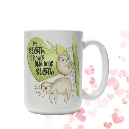 My Sloth is slower than your Sloth coffee mug | Friend Gift | Office Mug | Sloth Gift | Animal Lover | Gift for Her
