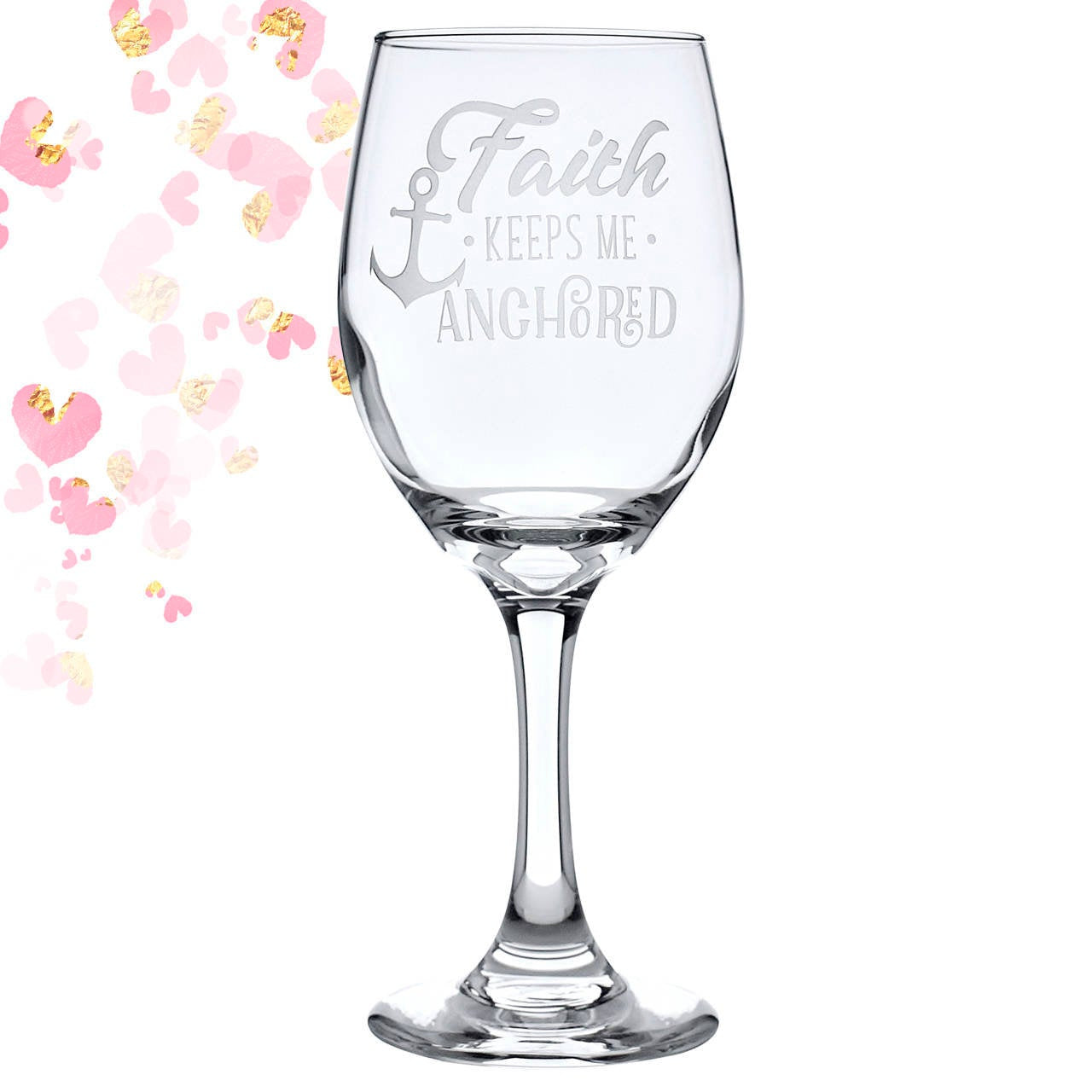 Faith Keeps Me Anchored Wine Glass Inspirational Message Glass Birthday Gift Strength Strong Women