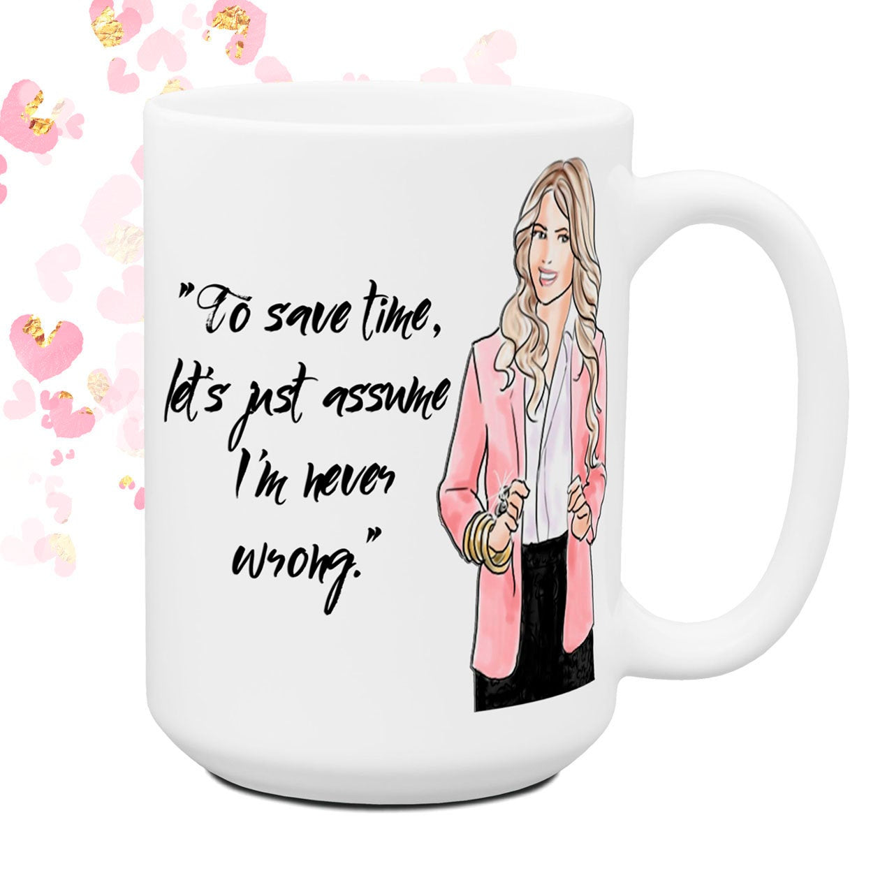 Let's Just Assume I am Right | Funny Mugs for Women | Sassy Humor Mug | Large Coffee Cups Mugs | Co-worker Gift | Work Friend | Office Mug