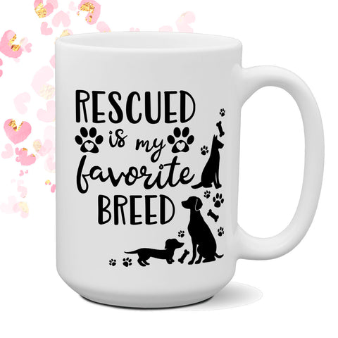 Rescued is my Favorite Breed 15 oz coffee mug | Pet Adoption Gift  | Animal Rescue | Rescued Dogs | Dog Lover Gift | Shelter Dog | Foster