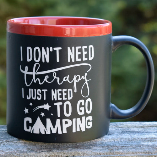 I Don't Need Therapy ~ I just need to go camping Coffee Mug Camper Outdoor Lover Gift for Him
