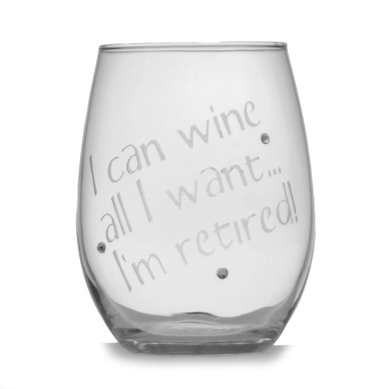 Retirement Gift I Can Wine All I Want - I'm Retired Personalized 15 oz stemless wine glass | Funny Retirement Gift | Retirement Wine Glass