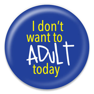 I Don't Want to Adult Today - ChattySnaps