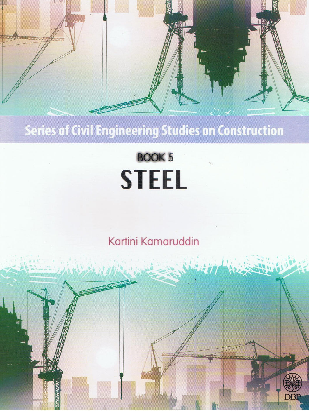Dewan Bahasa dan Pustaka-Series of Civil Engineering Studies On Construction Book 5: Steel-9789834614232-BukuDBP.com