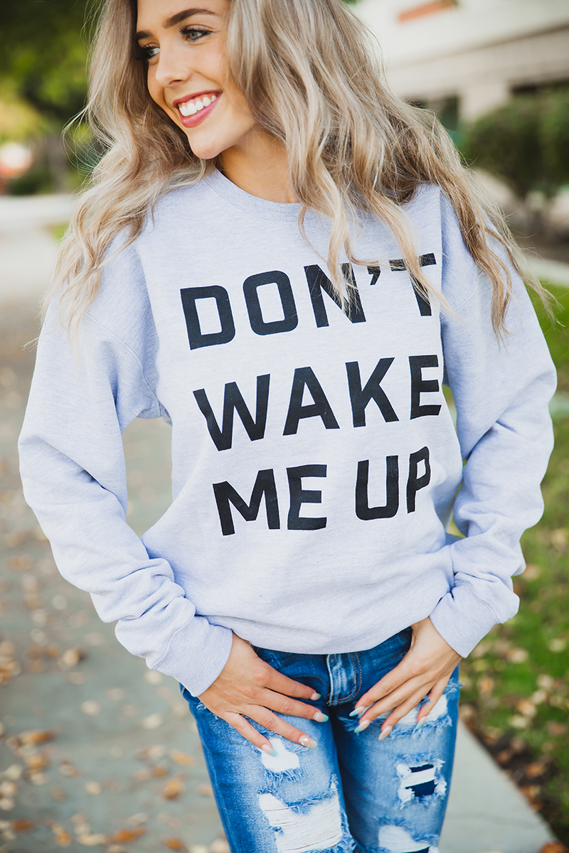Don't Wake Me Up Sweatshirt