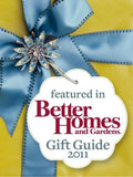 Featured in Better Homes and Gardens Gift Guide 2011.