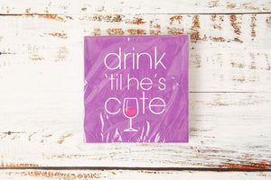 Drink until He's Cute Drink Napkin
