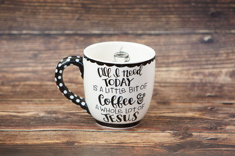 All I Need Today is a Little Bit of Coffee & a Whole Lot of Jesus Coffee Mug