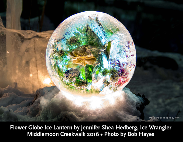 Flower Globe Ice Lantern by Jennifer Shea Hedberg, Ice Wrangler for Wintercraft Middlmoon Creekwalk 2016