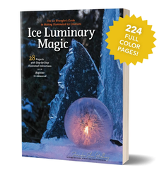 Ice Luminary Magic - The Ice Wrangler's Guide to Making Illuminated Ice Creations