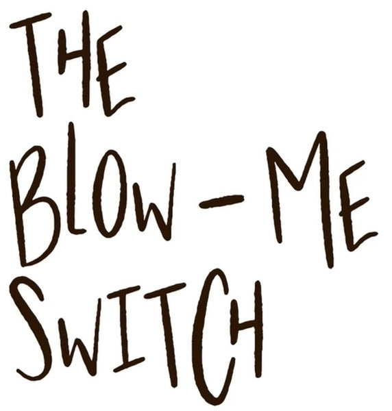 The Blow-Me Switch