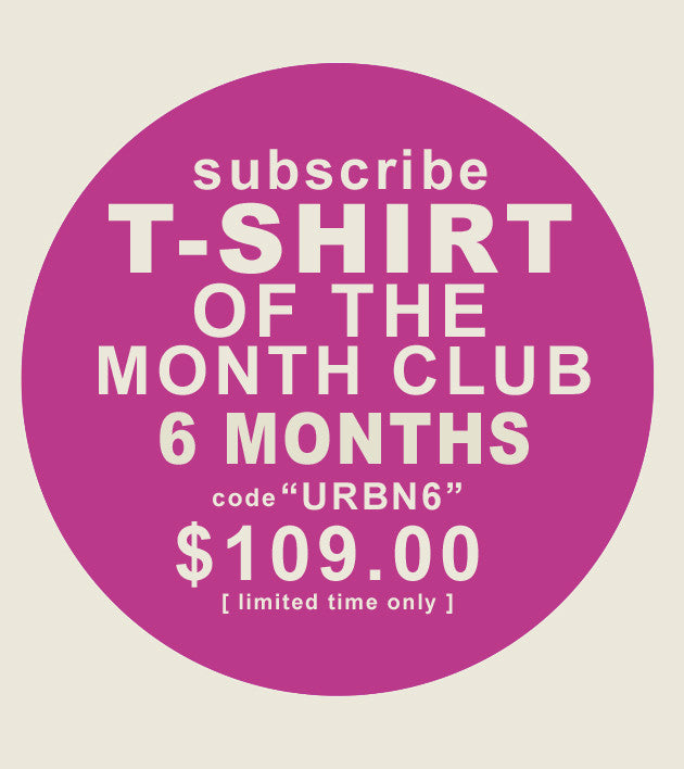 T-shirt of the Month Club  [ 6-Month Subscription ]