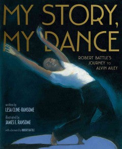 My Story, My Dance: Robert Battle's Journey to Alvin Ailey - EyeSeeMe African American Children's Bookstore