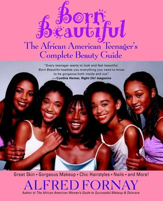 Born Beautiful : The African American Teenager's Complete Beauty Guide