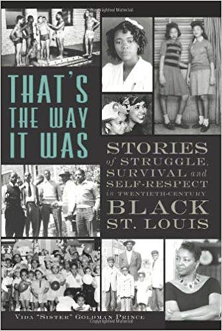 That's the Way it Was: Stories of Struggle, Survival and Self-Respect in Twentieth-Century Black St. Louis