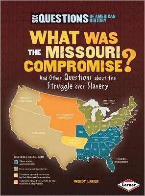 What Was the Missouri Compromise?: And Other Questions about the Struggle Over Slavery