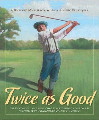 Twice as Good: The Story of William Powell and Clearview, the Only Golf Course Designed, Built, and Owned by an African American - EyeSeeMe African American Children's Bookstore