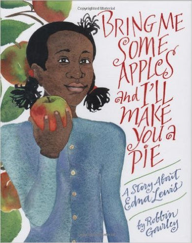 Bring Me Some Apples and I'll Make You a Pie: A Story About Edna Lewis - EyeSeeMe African American Children's Bookstore