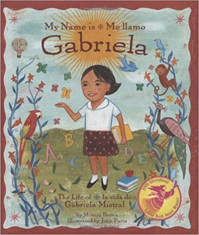 My Name Is Gabriela: The Life of Gabriela Mistral: Me Llamo Gabriela: La Vida de Gabriela Mistral