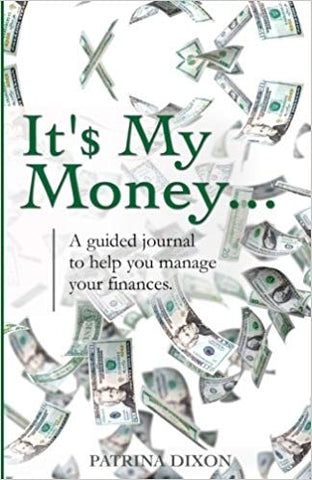 It's  My Money - A Guided Journal to Help You Manage Your Finances (Volume 1)