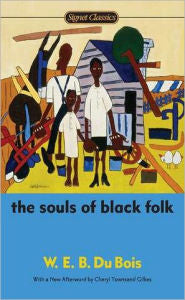 web dubois the souls of black folk essay The first name that came to me was the souls of black folk by web du bois the souls of black folk was published i say this because, while reading these essays.