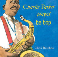 Charlie Parker Played Be Bop - EyeSeeMe African American Children's Bookstore