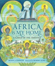 Africa Is My Home: A Child of the Amistad by  Monica Edinger