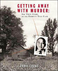 Getting Away with Murder: The True Story of the Emmett Till Case - EyeSeeMe African American Children's Bookstore