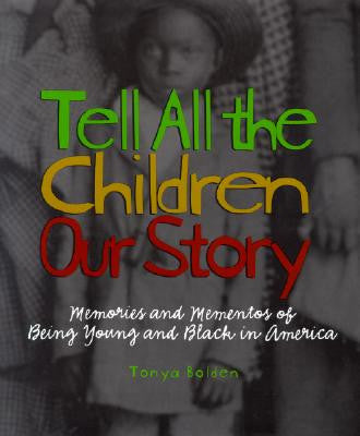 Tell All the Children Our Story: Memories and Mementos of Being Young and Black in America - EyeSeeMe African American Children's Bookstore