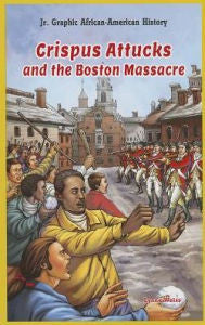 Crispus Attucks and the Boston Massacre - EyeSeeMe African American Children's Bookstore