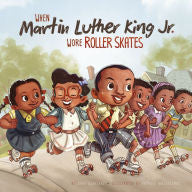 When Martin Luther King Jr. Wore Roller Skates - EyeSeeMe African American Children's Bookstore